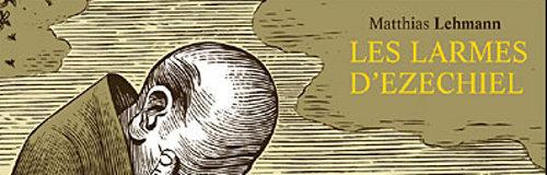 Rencontre avec Matthias Lehmann – Auteur des Larmes d'Ezechiel