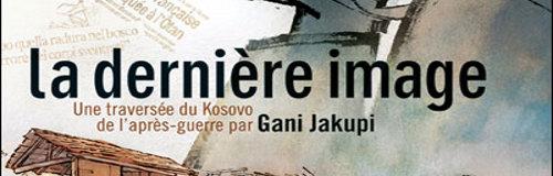 Rencontre avec Gani Jakupi – Auteur de La dernière image