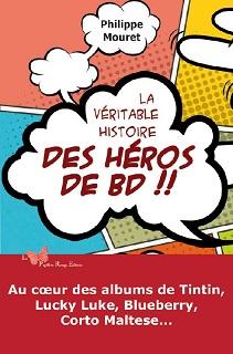 La véritable histoire des héros de BD (Mouret) – Le Papillon Rouge Editeur – 20,50€
