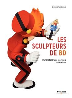 Les sculpteurs de BD (Cabanis) – Eyrolles – 45€