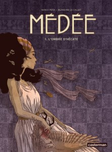 Médée T1 (Le Callet, Peña) – Casterman – 15€