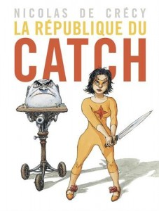 La République du catch T1 (De Crécy) – Casterman – 20€