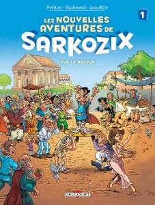 Les nouvelles aventures de Sarkozix T1 (Pothier, Rudowski, Sauvêtre) – Delcourt – 10,95€