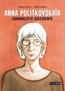 Anna Politkovskaïa – Journaliste dissidente (Matteuzzi, Benfatto) – Steinkis – 16€