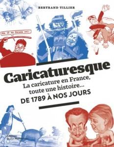 Caricaturesque, la caricature en France, toute une histoire… (Tillier) – Editions de La Martinière – 35€