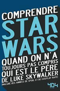 Comprendre Star Wars quand on n'a toujours pas compris qui est le père de Luke Skywalker (Tellouck, Lavorel ) – 404 Éditions – 5,00€