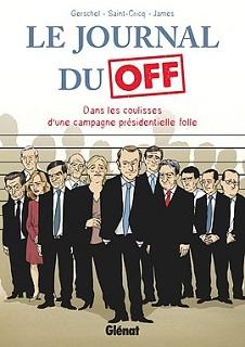 Le Journal du Off – Dans les coulisses de la campagne présidentielle (Saint-Cricq, Gerschel, James) – Glénat – 15,00€