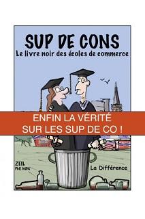 Sup de Cons, le livre noir des écoles de commerce (Zeil) – La Différence – 15€