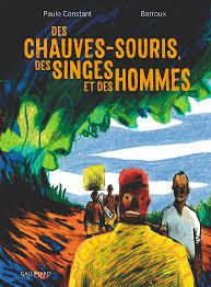 Des chauves souris, des singes et des hommes (Constant, Barroux) – Gallimard – 18€