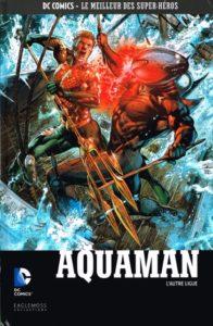 DC Comics – Le meilleur des Super-héros T77 – Aquaman – l'autre ligue (Johns, Reis) – Eaglemoss – 13,99€