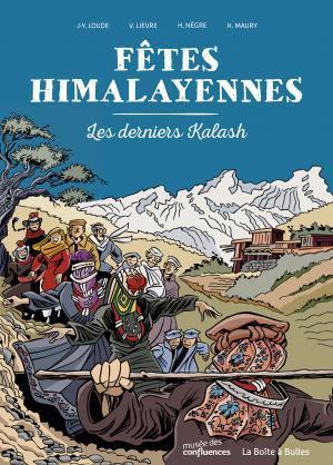 Fêtes Himalayennes, les derniers kalash (Lièvre, Loude / Négre, Maury) – La Boîte à bulles / musée des confluences – 18 €