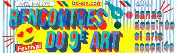 Rencontres du 9ème Art, bande dessinée et arts associés, 16ème édition – Aix-en-Provence – du 6 avril au 31 mai 2019