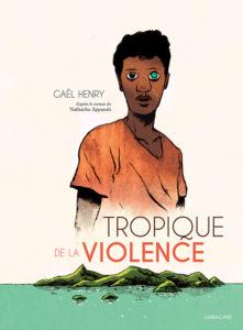 Tropique de la violence (Henry) – Sarbacane – 23,50€