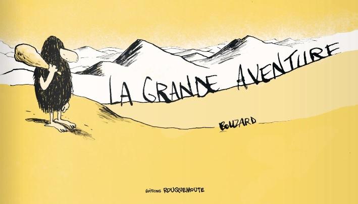 Rencontre avec Bouzard, auteur de La Grande Aventure (Editions Rouquemoute)