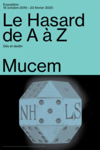 L'exposition « Le Hasard de A à Z – Dés et destins » – Fort Saint-Jean du Mucem, Marseille – à partir du vendredi 18 octobre 2019.