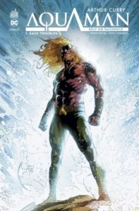 Arthur Curry : Aquaman T1 (DeConnick, Rocha) – Urban Comics – 14,50€