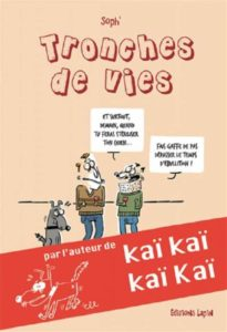 Tronches de vie (Soph') – Editions Lapin – 14€