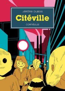 Citéville (Dubois) – Éditions Cornélius – 22,50€