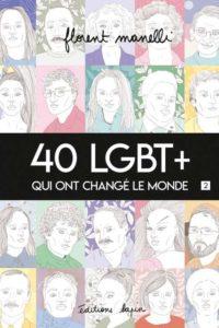 40 LBGT+ qui ont changé le monde T.2 (Manelli) – Editions Lapin – 20€